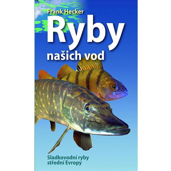 Ryby našich vod - Sladkovodní ryby střední Evropy